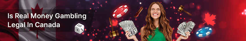 Is Real Money Gambling Legal in Canada